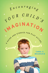 Encouraging Your Child's Imagination by Carol E. Bouzoukis