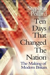 Ten Days that Changed the Nation by Stephen Pollard