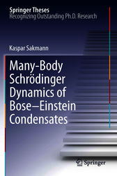 Many-Body Schrödinger Dynamics of Bose-Einstein Condensates by Kaspar Sakmann