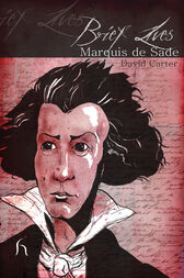 Brief Lives: Marquis de Sade by David Carter