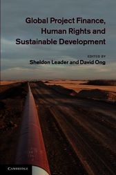 Global Project Finance, Human Rights and Sustainable Development by Sheldon Leader