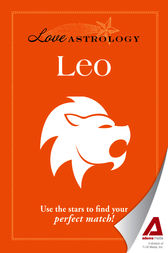 Love Astrology: Leo by Editors of Adams Media