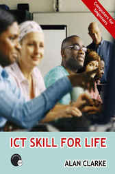 ICT Skill for Life by Alan Clarke