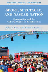 Sport, Spectacle, and NASCAR Nation by Joshua I. Newman