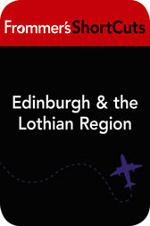 Edinburgh and the Lothians, Scotland by Frommer's ShortCuts