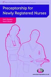 Preceptorship for Newly Registered Nurses by Karen Elcock