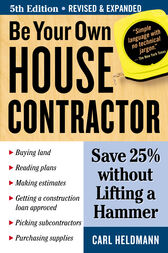 Be Your Own House Contractor by Carl Heldmann