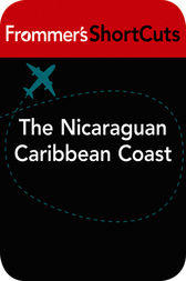The Nicaraguan Caribbean Coast by Frommer's ShortCuts