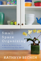 Small Space Organizing by Kathryn Bechen