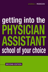 Getting Into the Physician Assistant School of Your Choice by Andrew J. Rodican