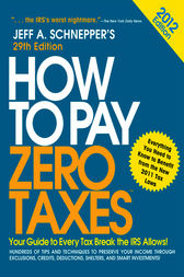 How to Pay Zero Taxes 2012:  Your Guide to Every Tax Break the IRS Allows! by Jeff Schnepper