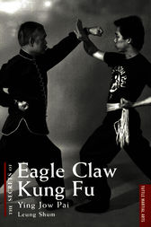 The Secrets of Eagle Claw Kung Fu by Leung Shum
