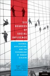Six Degrees of Social Influence : Science, Application, and the Psychology of Robert Cialdini by Douglas T. Kenrick