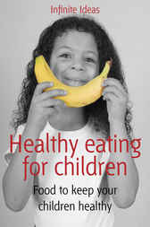 Healthy eating for children by Infinite Ideas;  Mandy Francis
