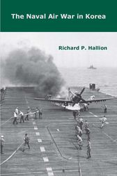 The Naval Air War in Korea by Richard P. Hallion