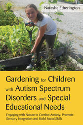 Gardening for Children with Autism Spectrum Disorders and Special Educational Needs by Natasha Etherington