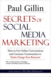 Secrets of Social Media Marketing by Paul Gillin