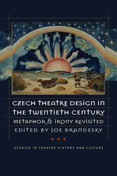 Czech Theatre Design in the Twentieth Century by Joe Brandesky