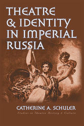Theatre and Identity in Imperial Russia by Catherine A. Schuler