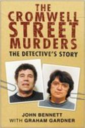 The Cromwell Street Murders by John Bennett