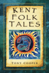 Kent Folk Tales by Tony Cooper