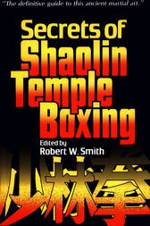 Secrets of Shaolin Temple Boxing by Robert W. Smith