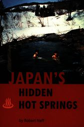 Japan's Hidden Hot Springs by Robert Neff