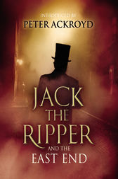 Jack The Ripper and the East End by Peter Ackroyd