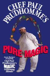 Chef Paul Prudhomme's Pure Magic by Paul Prudhomme