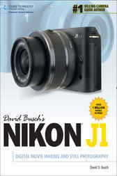David Busch's Nikon J1 Guide to Digital Movie Making and Still Photography by David D. Busch