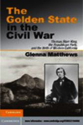 The Golden State in the Civil War by Glenna Matthews