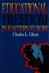 Educational Freedom in Eastern Europe by Charles L. Glenn