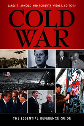 Cold War: The Essential Reference Guide by James Arnold
