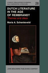 Dutch Literature in the Age of Rembrandt by Maria A. Schenkeveld