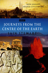 Journeys From The Centre Of The Earth by Iain Stewart