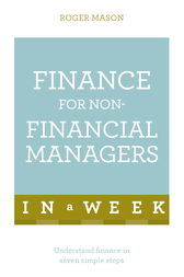 Finance For Non-Financial Managers In A Week by Roger Mason