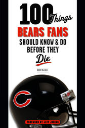 100 Things Bears Fans Should Know & Do Before They Die by Kent McDill