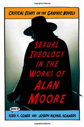 Sexual Ideology in the Works of Alan Moore by Todd A Comer