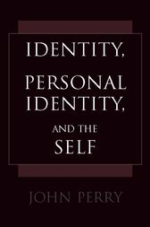 Identity, Personal Identity, and the Self by John Perry