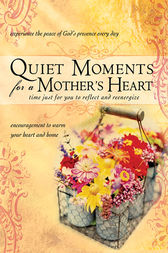 Quiet Moments for a Mother's Heart by Baker Publishing Group