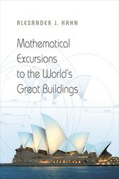 Mathematical Excursions to the World's Great Buildings by Alexander J. Hahn