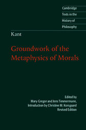 Kant: Groundwork of the Metaphysics of Morals by Christine M. Korsgaard