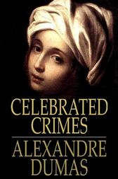 Celebrated Crimes: Complete by Alexandre Dumas