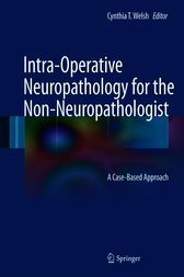 Intra-Operative Neuropathology for the Non-Neuropathologist by Cynthia T. Welsh
