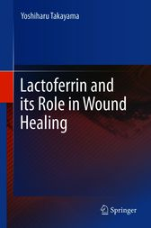 Lactoferrin and its Role in Wound Healing by Yoshiharu Takayama