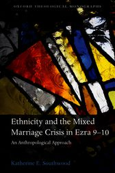 Ethnicity and the Mixed Marriage Crisis in Ezra 9-10 by Katherine E. Southwood