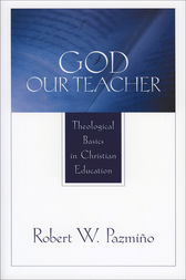 God Our Teacher by Robert W. Pazmiño