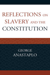 Reflections on Slavery and the Constitution by George Anastaplo
