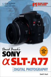 David Busch's Sony Alpha SLT-A77 Guide to Digital Photography by David D. Busch