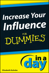 Increase Your Influence In A Day For Dummies by Elizabeth Kuhnke